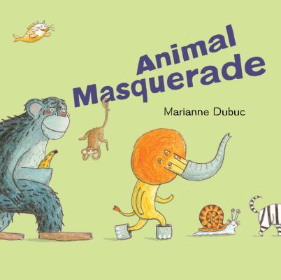 Animal Masquerade By Dubuc, Marianne/ Dubuc, Marianne (ILT)