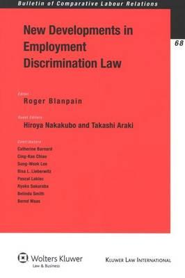 New Developments in Employment Discrimination Law By Blanpain, Roger (EDT)/ Nakakubo, Hiroya (EDT)/ Araki, Takashi (EDT)/ Barnard, Catherine (CON)/ Chiao, Cing-kae (CON)